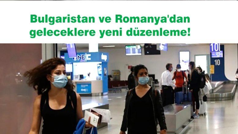 Bulgaristan ve Romanya'dan geleceklere yeni düzenleme!