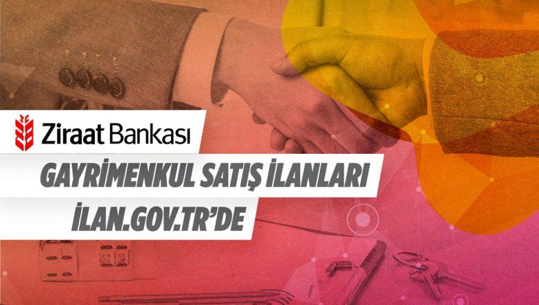 Ziraat Bankası Gayrimenkul Satış İlanları ilan.gov.tr'de